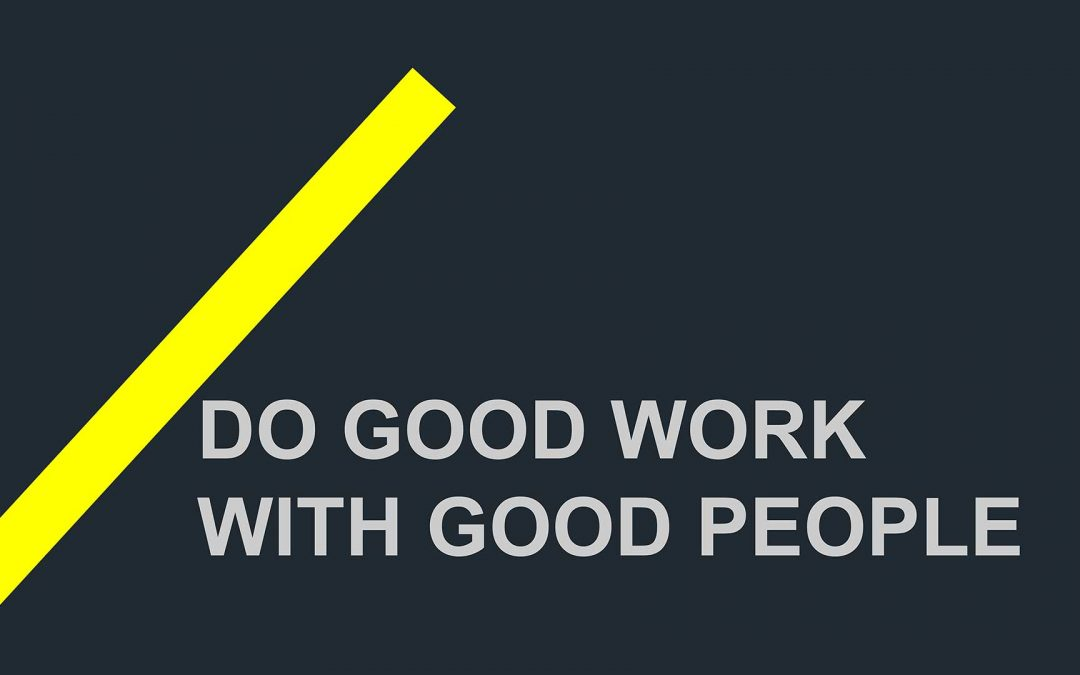 Do Good Work with Good People